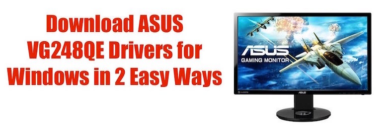 2 Easy Methods to Download ASUS VG248QE Drivers for Windows 10